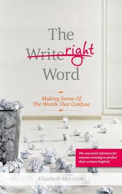 The Right Word: Making Sense of the Words that Confuse (Paperback)