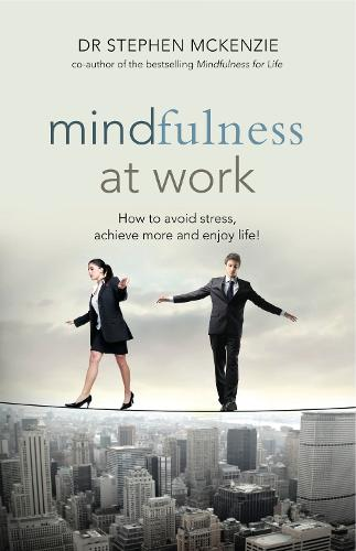 Mindfulness at Work: How to Avoid Stress, Achieve More and Enjoy Life! (Paperback)