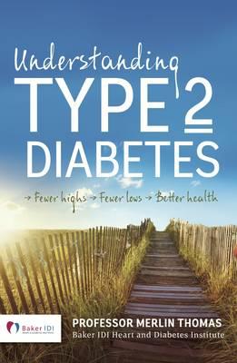 Understanding Type 2 Diabetes: Fewer Highs, Fewer Lows, Better Health (Paperback)