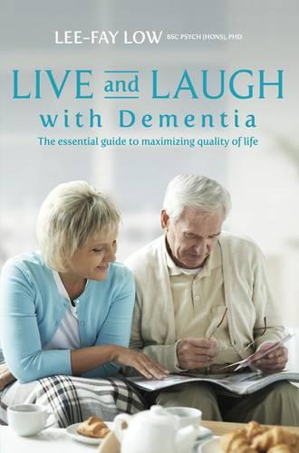 Live and Laugh with Dementia: The Essential Guide to Maximizing Quality of Life (Paperback)