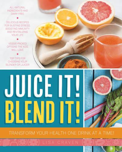 Juice it! Blend it!: Transform Your Health One Drink at a Time (Paperback)