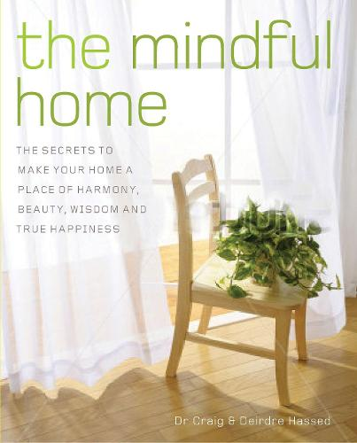The Mindful Home: The Secrets to Making Your Home a Place of Harmony, Beauty, Wisdom and True Happiness (Paperback)