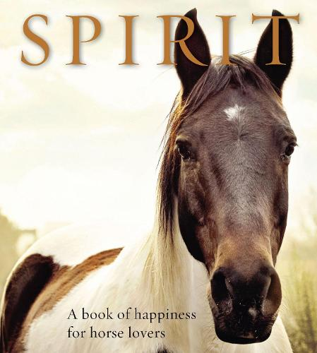 Spirit: A Book of Happiness for Horse Lovers - Animal Happiness (Paperback)