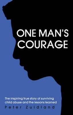 One Man's Courage: The inspiring true story of surviving child abuse and the lessons learned (Paperback)