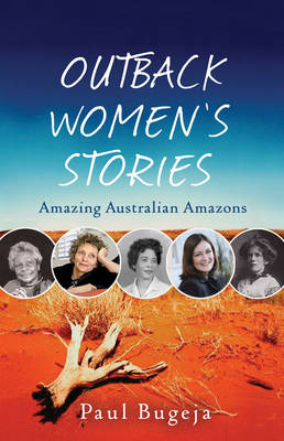 Outback Women's Stories: Amazing Australian Amazons (Paperback)