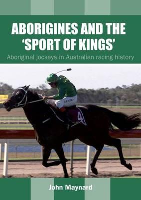 Aborigines and the 'Sport of Kings': Aboriginal jockeys in Australian racing history (Paperback)