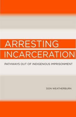 Arresting Incarceration: Pathways out of Indigenous imprisonment (Paperback)