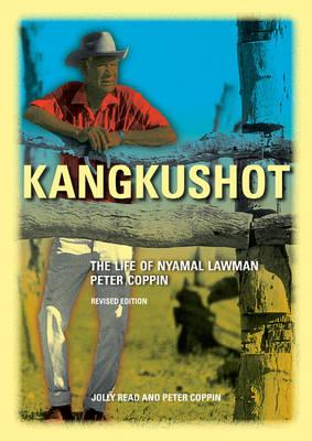 Kangkushot: The Life of Nyamal lawman Peter Coppin (Paperback)