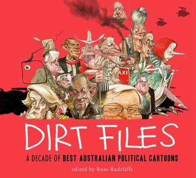Dirt Files: A Decade Of Best Australian Political Cartoons (Hardback)
