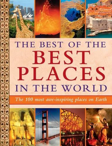 The Best of the Best Places in the World: The 100 most awe-inspiring places on Earth (Hardback)