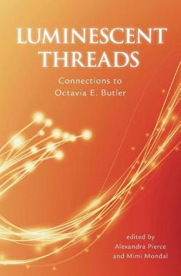 Luminescent Threads: Connections to Octavia E. Butler (Paperback)