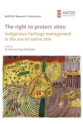 The Right to Protect Sites: Indigenous Heritage Management in the Era of Native Title (Paperback)