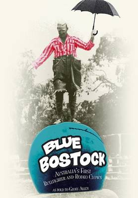 Blue Bostock: Australia's First Bullfighter and Rodeo Clown (Paperback)