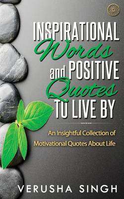 Inspirational Words and Positive Quotes to Live by: An Insightful Collection of Motivational Quotes about Life (Paperback)