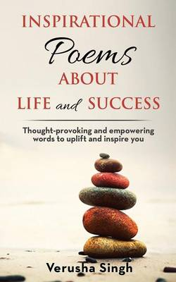 Inspirational Poems about Life and Success: Thought-Provoking and Empowering Words to Uplift and Inspire You (Paperback)