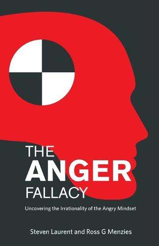 The Anger Fallacy: Uncovering the Irrationality of the Angry Mindset (Paperback)