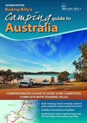 Boiling Billy's Camping Guide to Australia: Comprehensive Guide to Over 3,000 Campsites Complete with Touring Atlas - BOILING BILLY CAMPING GUIDES (Spiral bound)