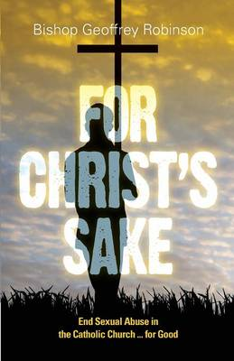 For Christ's Sake: End Sexual Abuse in the Catholic Church... for Good (Paperback)