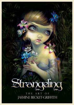 Strangeling: The Art of Jasmine Becket-Griffith (Hardback)