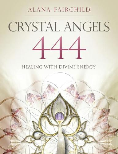 Crystal Angels 444: Healing with the Divine Power of Heaven & Earth (Paperback)