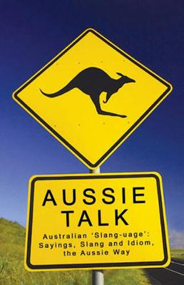 Aussie Talk: Australian 'Slang-uage': Sayings, Slang and Idiom, the Aussie Way (Paperback)