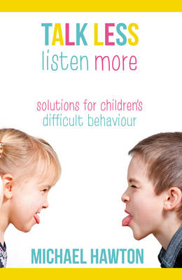 Talk Less, Listen More: Solutions for Children's Difficult Behaviour (Paperback)
