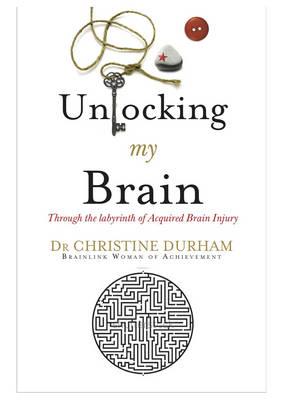 Unlocking My Brain: Through the Labyrinth of Acquired Brain Injury (Paperback)