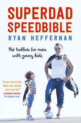 Superdad Speedbible: The Toolbox for Men with Young Kids (Paperback)