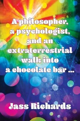 A philosopher, a psychologist, and an extraterrestrial walk into a chocolate bar ... (Paperback)