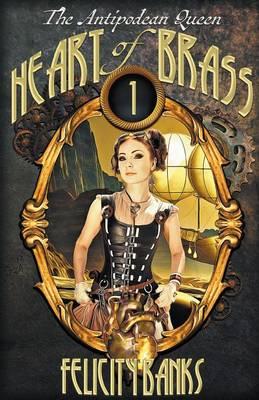 Heart of Brass: The Antipodean Queen - Antipodean Queen (Paperback)