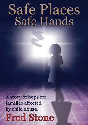 Safe Places, Safe Hands: A Story of Hope for Families Affected by Child Abuse. The Story of Owenie Dalley and its Impact on the Author (Paperback)