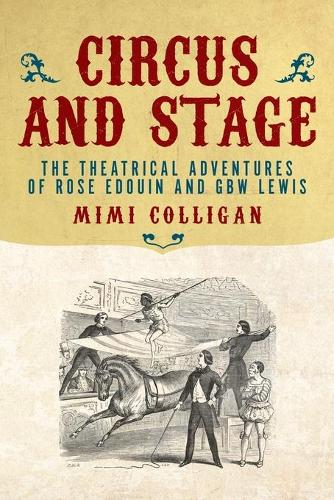 Circus and Stage: The Theatrical Adventures of Rose Edouin and GBW Lewis - Australian Studies (Paperback)