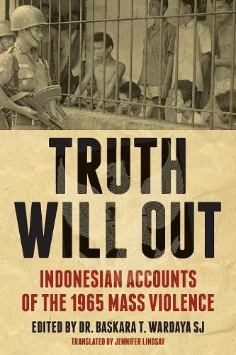 Truth Will Out: Indonesian Accounts of the 1965 Mass Violence (Paperback)