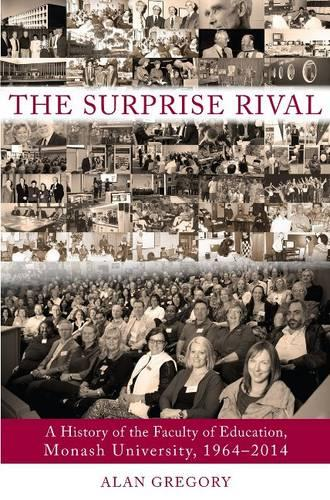 The Surprise Rival: A History of the Faculty of Education, Monash University, 1964-2014 (Paperback)