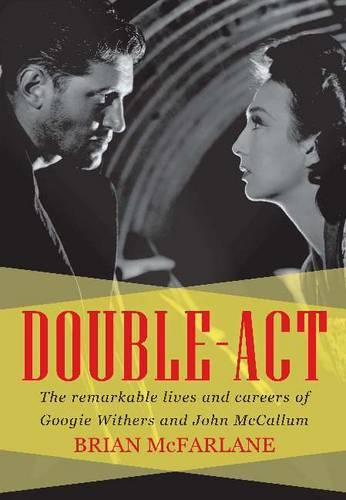 Double Act: The Remarkable Lives & Careers of Googie Withers & John McCallum (Paperback)