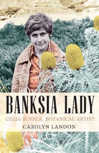 Banksia Lady: Celia Rosser - Botanical Artist (Paperback)
