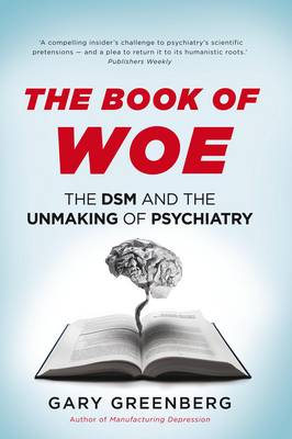 The Book of Woe: the DSM and the unmaking of psychiatry (Hardback)