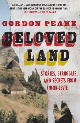 Beloved Land: stories, struggles, and secrets from Timor-Leste (Paperback)