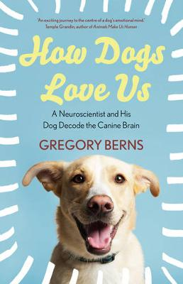 How Dogs Love Us: a neuroscientist and his dog decode the canine brain (Paperback)