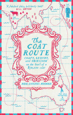 The Coat Route: craft, luxury, and obsession on the trail of a $50,000 coat (Paperback)
