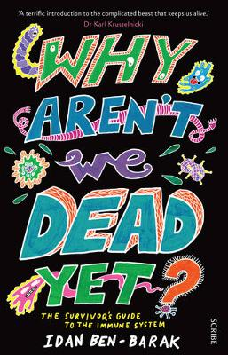 Why Aren't We Dead Yet?: the survivor's guide to the immune system (Paperback)