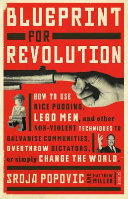 Blueprint for Revolution: how to use rice pudding, Lego men, and other non-violent techniques to galvanise communities, overthrow dictators, or simply change the world (Paperback)