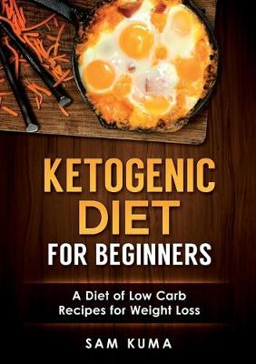 Ketogenic Diet for Beginners: A Diet of Low Carb Recipes for Weight Loss (Paperback)