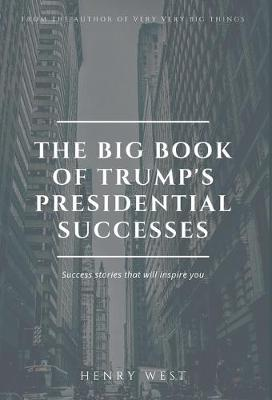 The Big Book Of Trump's Presidential Successes: Success Stories That Will Inspire You (Hardback)