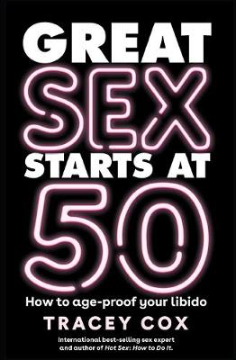 Great sex starts at 50: How to age-proof your libido (Paperback)