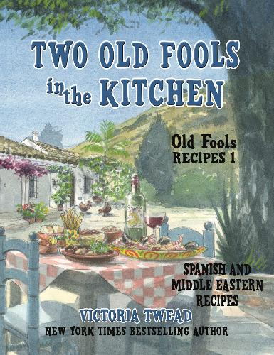 Two Old Fools in the Kitchen: Spanish and Middle Eastern Recipes, Traditional and New - Old Fools' Recipes 1 (Paperback)