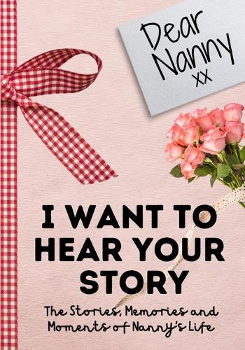 Dear Nanny. I Want To Hear Your Story: A Guided Memory Journal to Share The Stories, Memories and Moments That Have Shaped Nanny's Life 7 x 10 inch (Paperback)