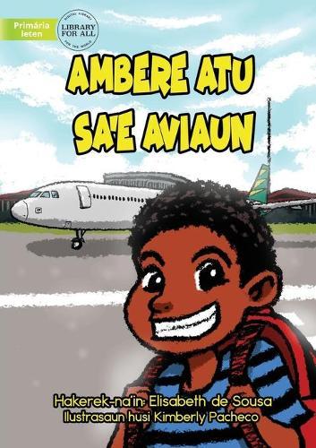 Ambere Is Going On A Plane - Ambere Atu Ba Sa'e Aviaun (Paperback)