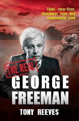 The Real George Freeman: Thief, race-fixer, standover man and underworld crim (Paperback)