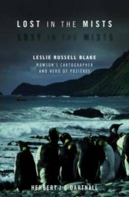 Lost in the Mists: Leslie Russell Blake, Mawson's Cartographer and Hero of Pozieres (Paperback)